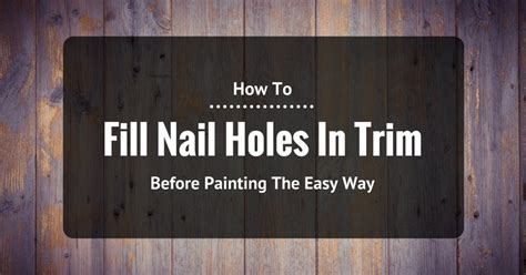 How To Fill Nail Holes In Trim Before Painting The Easy Way